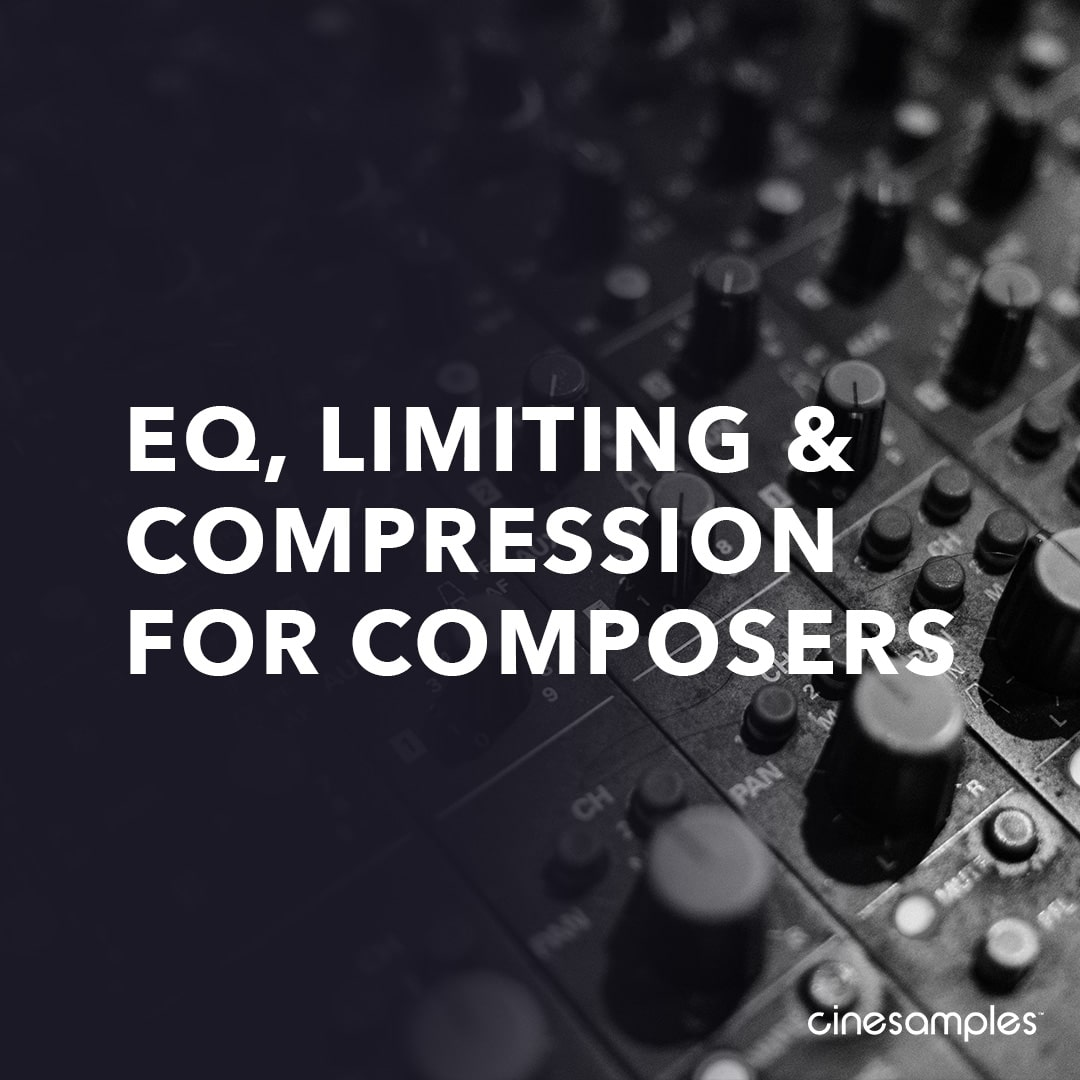 Tutorial – EQ, Compression & Limiting for Composers