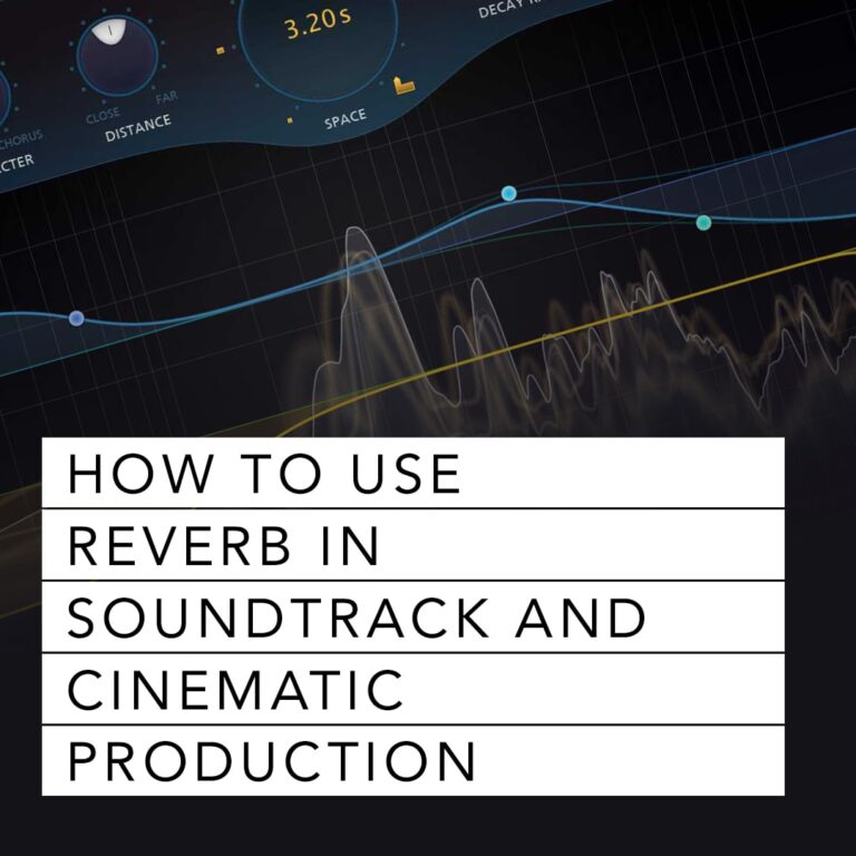 How to Use Reverb in Cinematic and Soundtrack Production